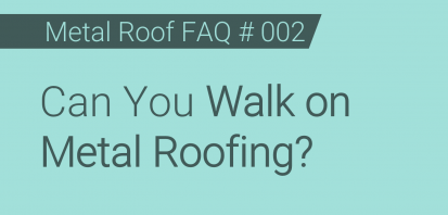 Faq 002 Can You Walk On Metal Roofing