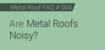 Faq 004 Are Metal Roofs Noisy