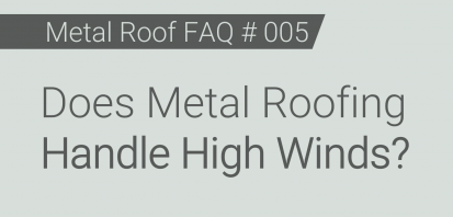 Faq 005 Does Metal Roofing Handle High Winds