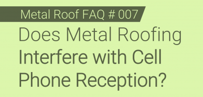 Faq 007 Does Metal Roofing Interfere With Cell Phone Reception