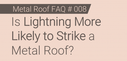 FAQ # 008 - Is Lightning More Likely to Strike a Metal Roof?